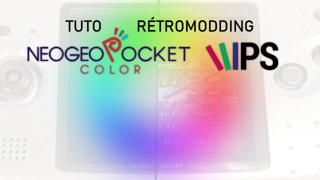 [Tuto] Neo Geo Pocket Color - Installation d'un écran IPS (mod)
